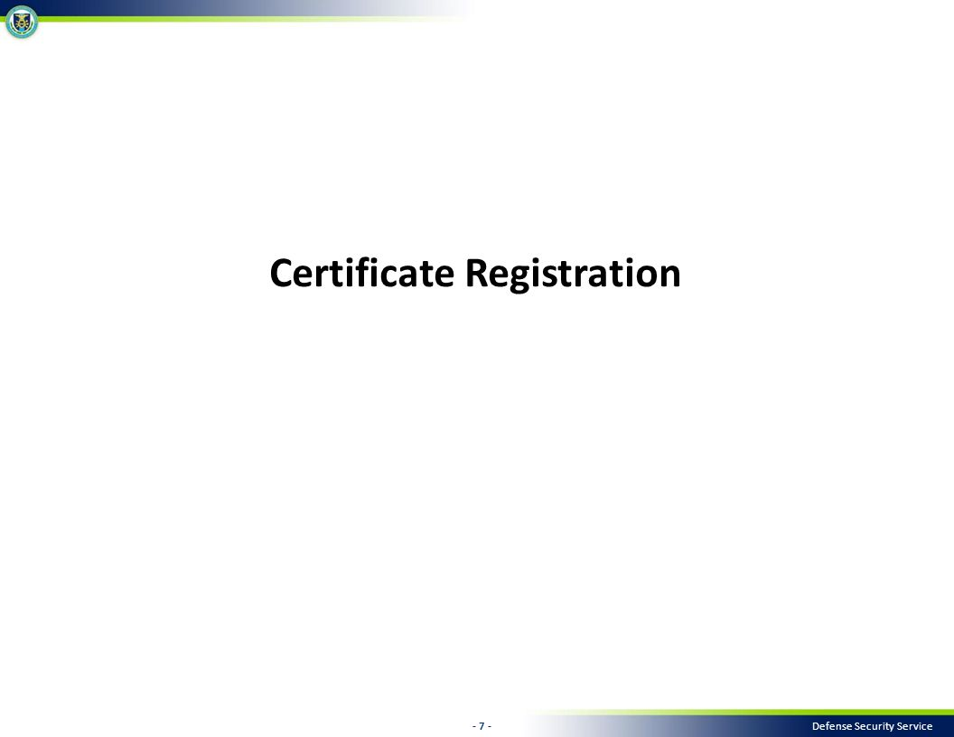 - 7 - Defense Security Service Certificate Registration