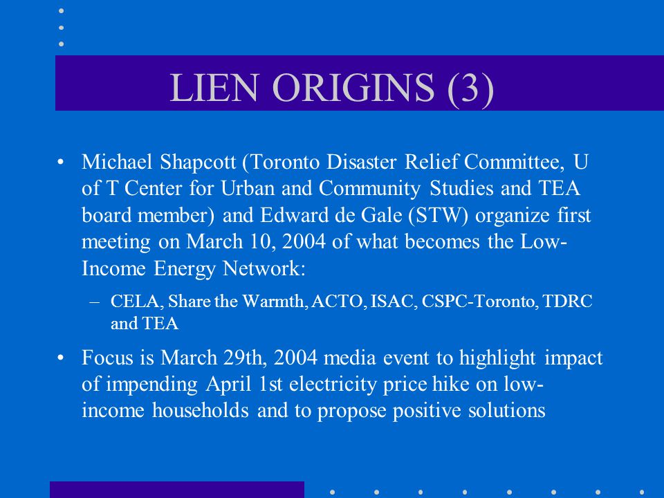LIEN ORIGINS (4) LIEN recommends:  Direct energy assistance for those unable to absorb the higher cost of power or those in emergency circumstances.