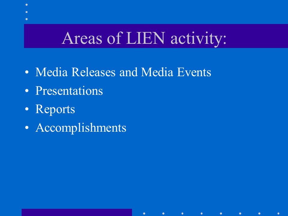 Areas of LIEN activity: Media Releases and Media Events Presentations Reports Accomplishments