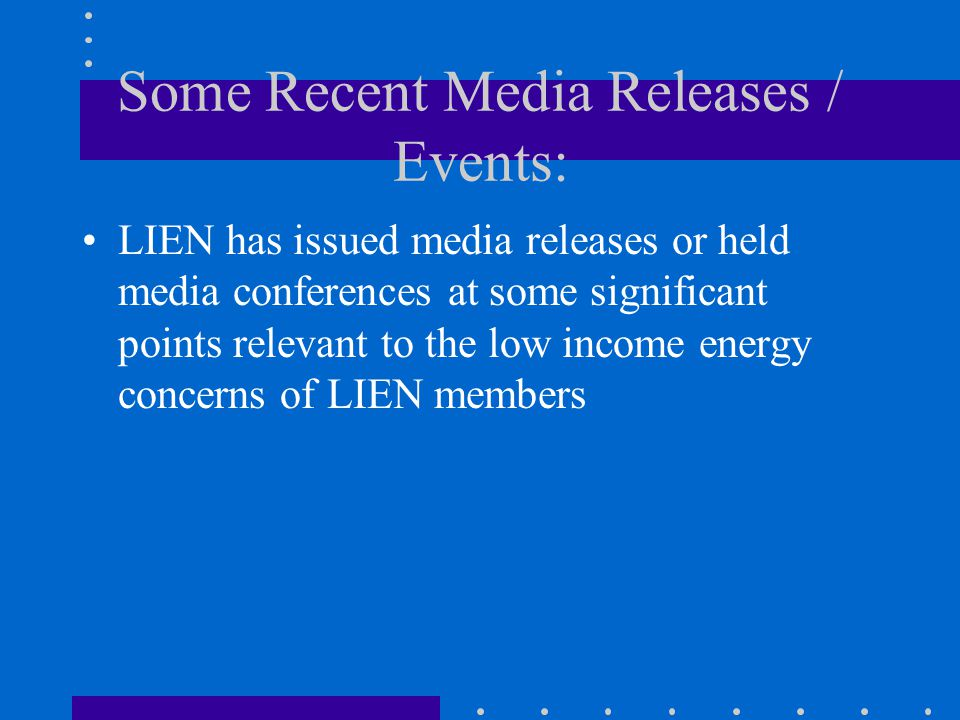Some Recent Media Releases / Events: LIEN has issued media releases or held media conferences at some significant points relevant to the low income energy concerns of LIEN members