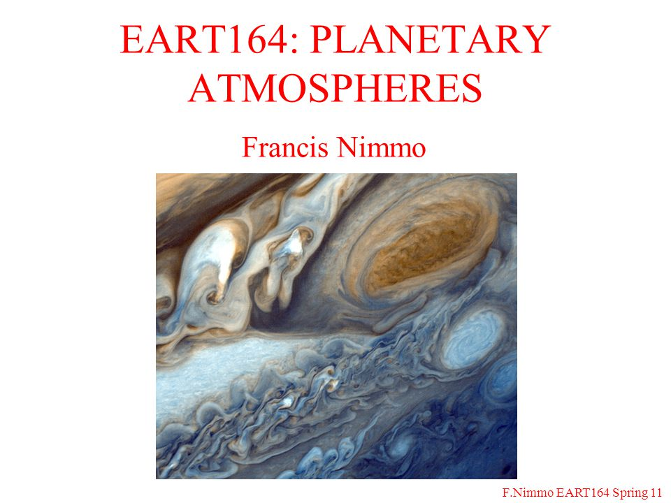 F.Nimmo EART164 Spring 11 So we need the velocity v and length-scale  z Mixing-length theory gives approximate answers: –The length-scale  z ~ H, with H the scale height –The velocity is roughly v ~ H ,  is the B-V frequency So we end up with: Does this equation make sense.