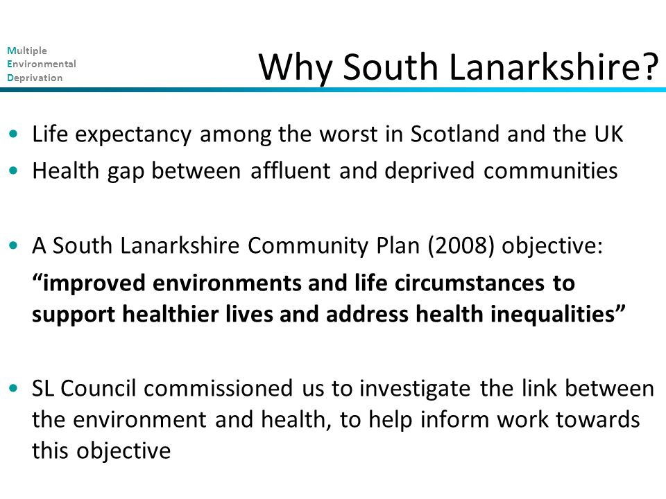 Multiple Environmental Deprivation Life expectancy among the worst in Scotland and the UK Health gap between affluent and deprived communities A South