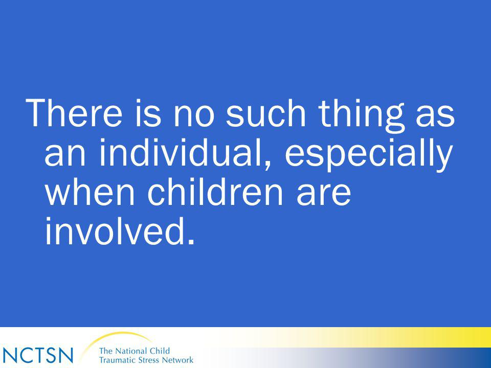 There is no such thing as an individual, especially when children are involved.