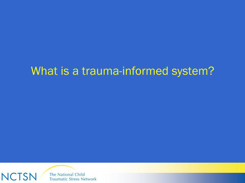 What is a trauma-informed system