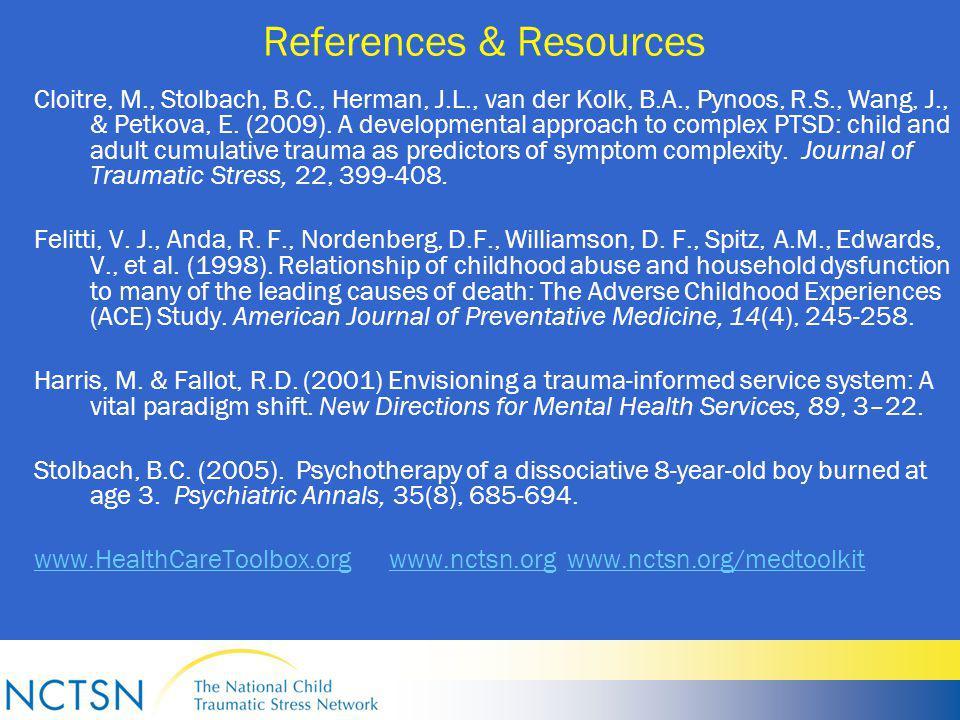 References & Resources Cloitre, M., Stolbach, B.C., Herman, J.L., van der Kolk, B.A., Pynoos, R.S., Wang, J., & Petkova, E.