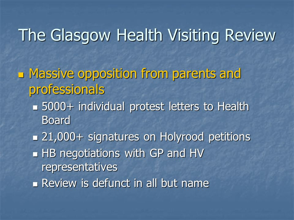 The Glasgow Health Visiting Review Massive opposition from parents and professionals Massive opposition from parents and professionals 5000+ individua
