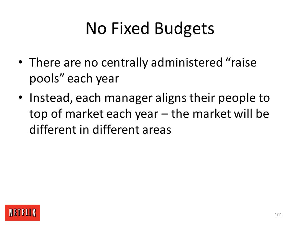 """No Fixed Budgets There are no centrally administered """"raise pools"""" each year Instead, each manager aligns their people to top of market each year – th"""