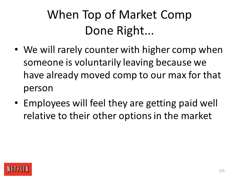 When Top of Market Comp Done Right... We will rarely counter with higher comp when someone is voluntarily leaving because we have already moved comp t