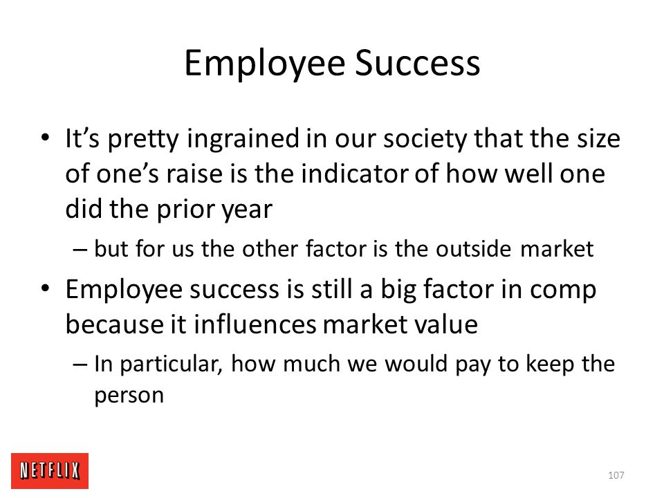 Employee Success It's pretty ingrained in our society that the size of one's raise is the indicator of how well one did the prior year – but for us th