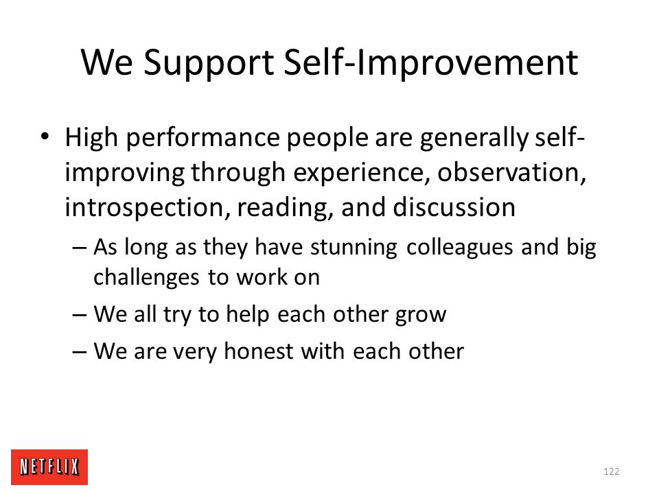 We Support Self-Improvement High performance people are generally self- improving through experience, observation, introspection, reading, and discuss