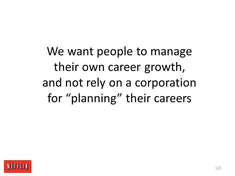 """We want people to manage their own career growth, and not rely on a corporation for """"planning"""" their careers 123"""