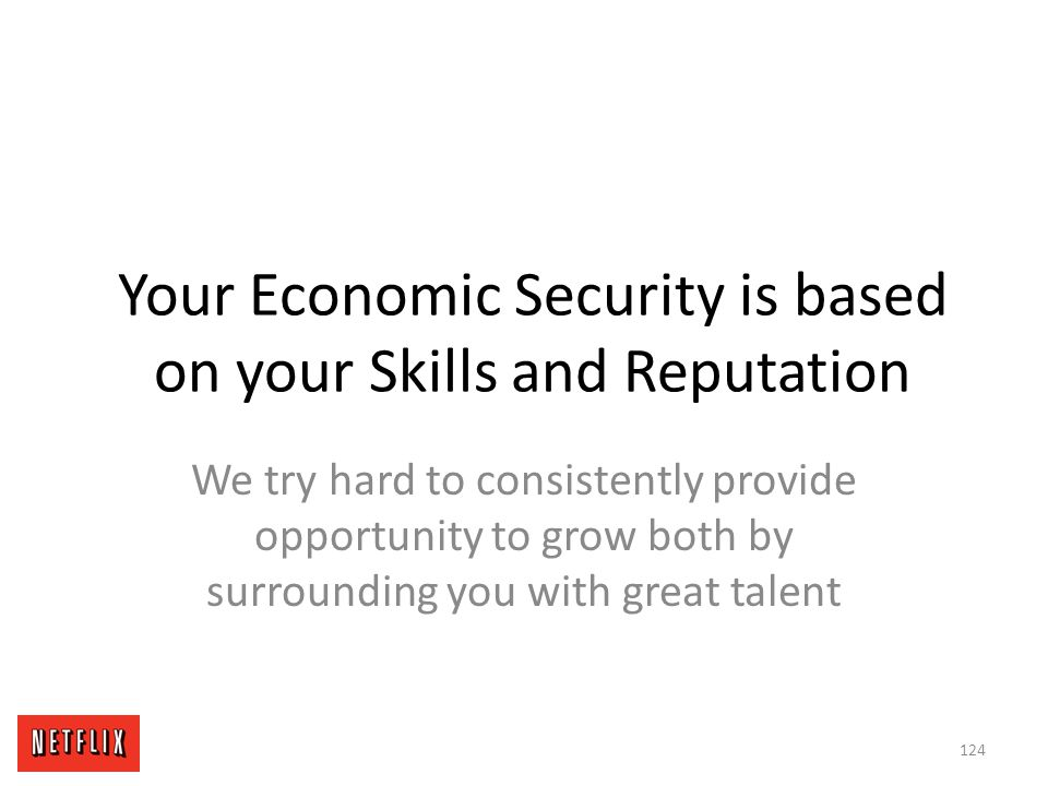 Your Economic Security is based on your Skills and Reputation We try hard to consistently provide opportunity to grow both by surrounding you with gre