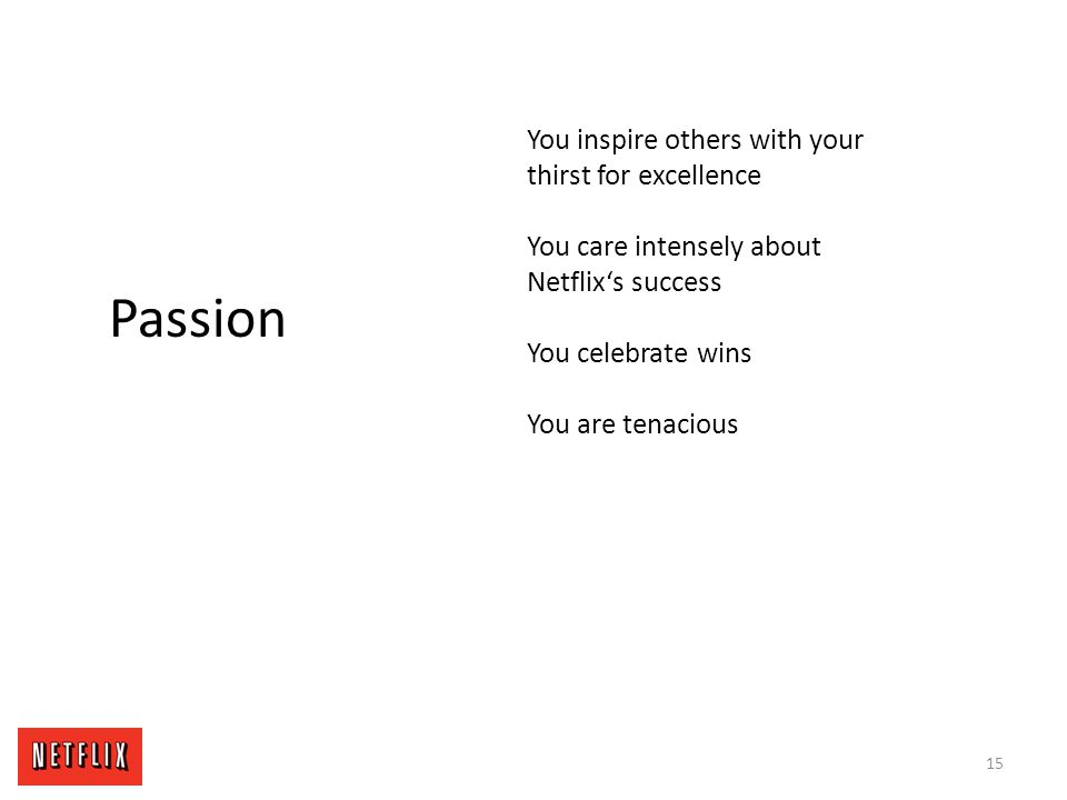 15 Passion You inspire others with your thirst for excellence You care intensely about Netflix's success You celebrate wins You are tenacious