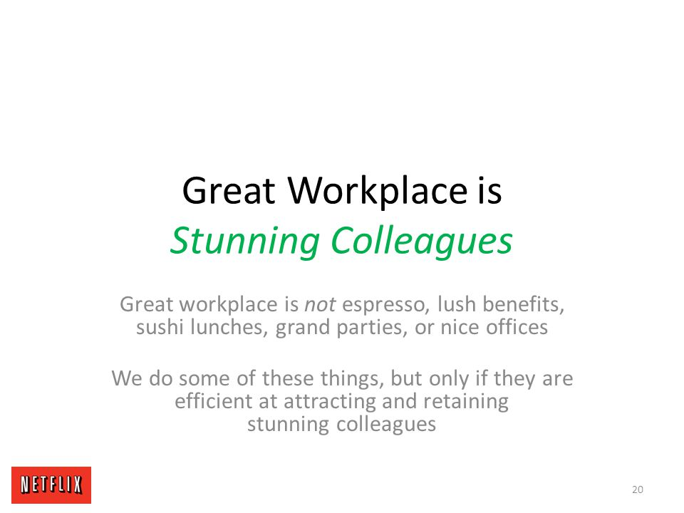 Great Workplace is Stunning Colleagues Great workplace is not espresso, lush benefits, sushi lunches, grand parties, or nice offices We do some of the