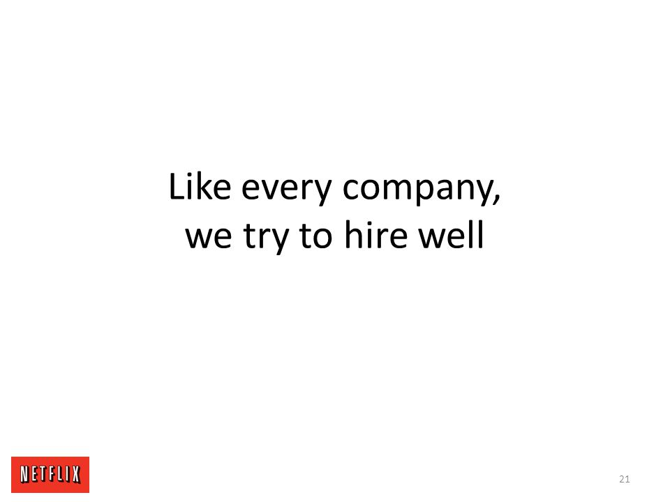 Like every company, we try to hire well 21