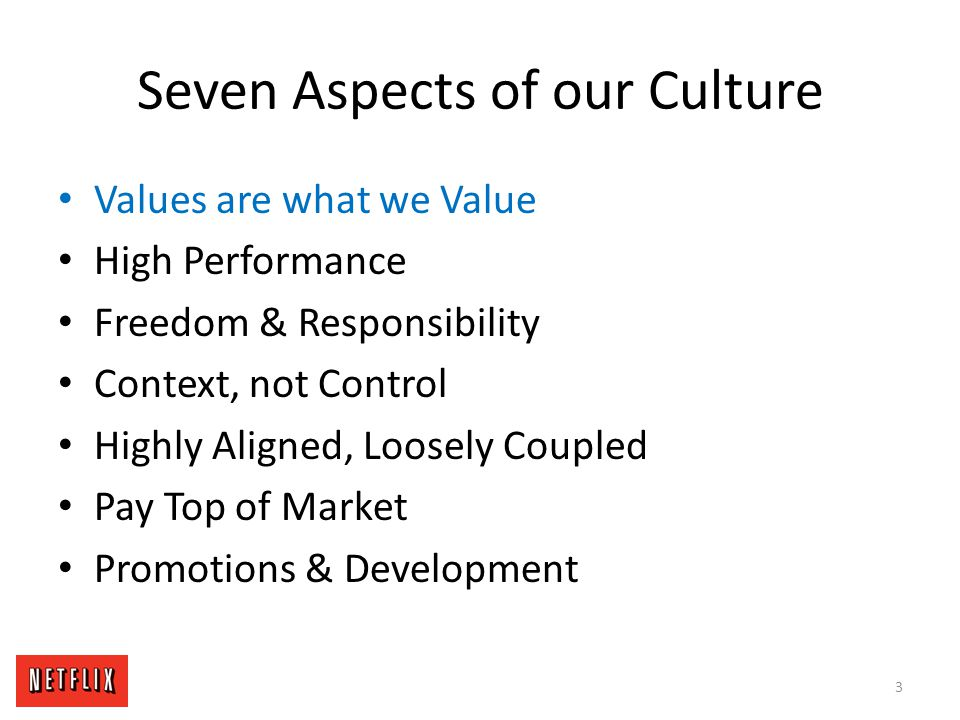 Seven Aspects of our Culture High Performance Values are what we Value Freedom & Responsibility Context, not Control Highly Aligned, Loosely Coupled Pay Top of Market Promotions & Development 114