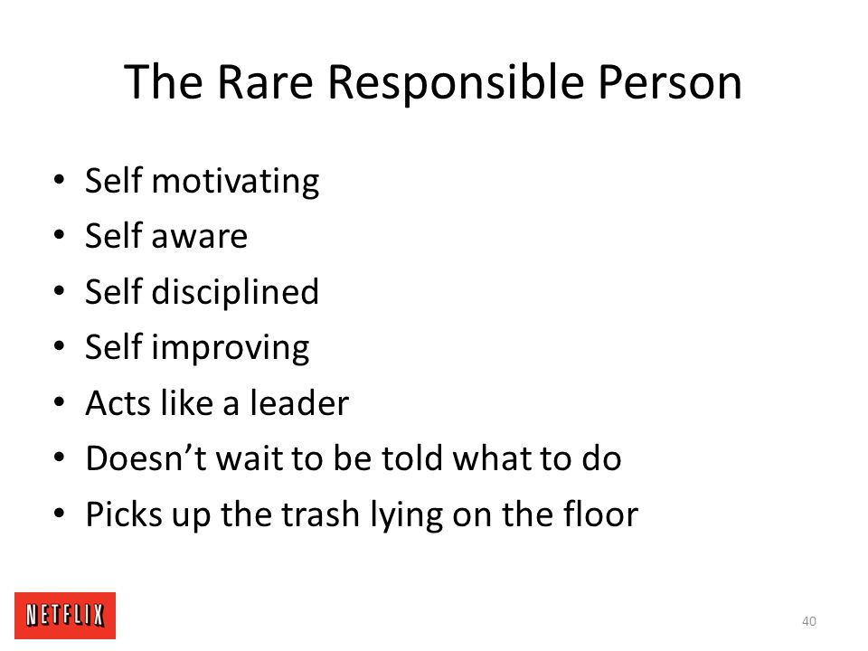 The Rare Responsible Person Self motivating Self aware Self disciplined Self improving Acts like a leader Doesn't wait to be told what to do Picks up