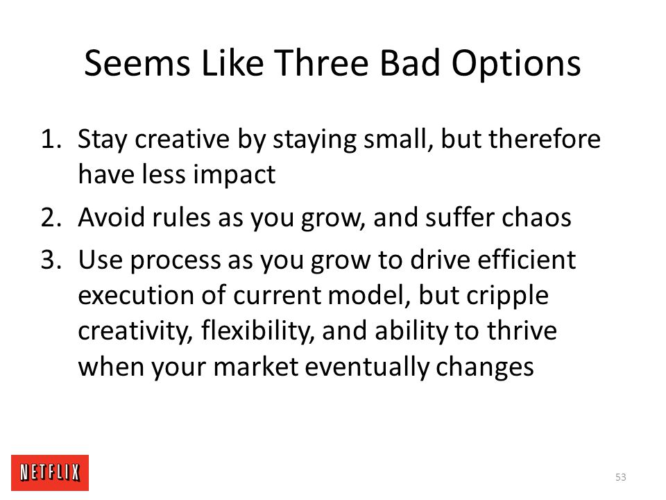 Seems Like Three Bad Options 1.Stay creative by staying small, but therefore have less impact 2.Avoid rules as you grow, and suffer chaos 3.Use proces