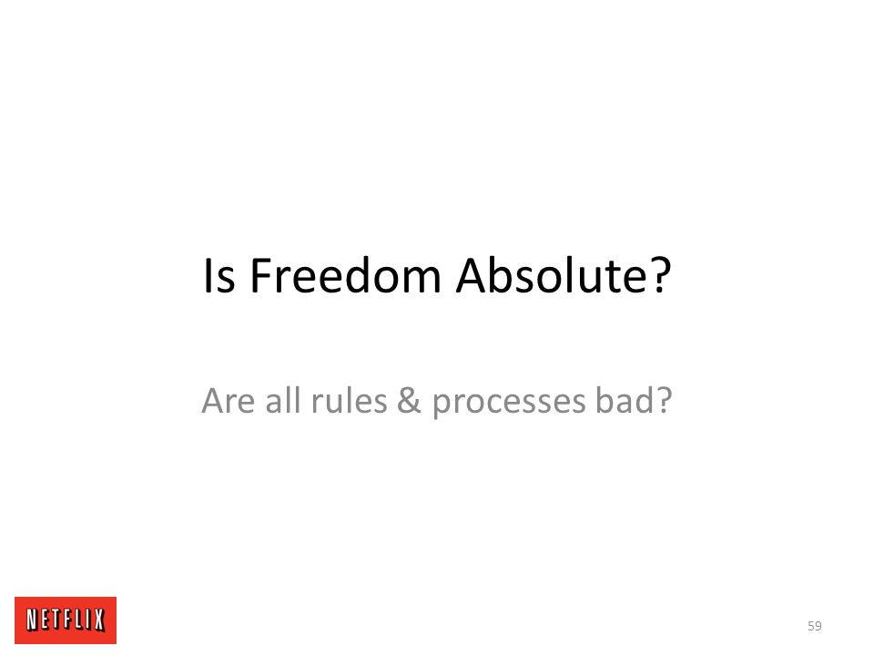 Is Freedom Absolute? Are all rules & processes bad? 59