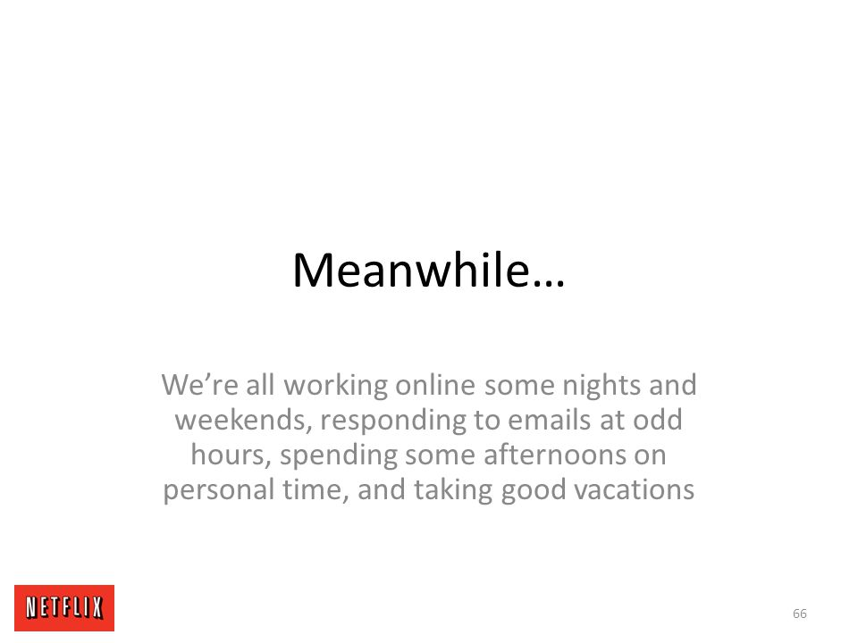 Meanwhile… We're all working online some nights and weekends, responding to emails at odd hours, spending some afternoons on personal time, and taking