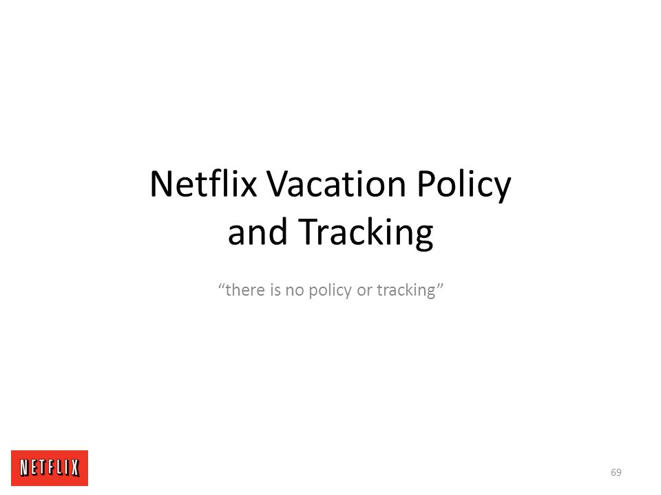 """Netflix Vacation Policy and Tracking """"there is no policy or tracking"""" 69"""