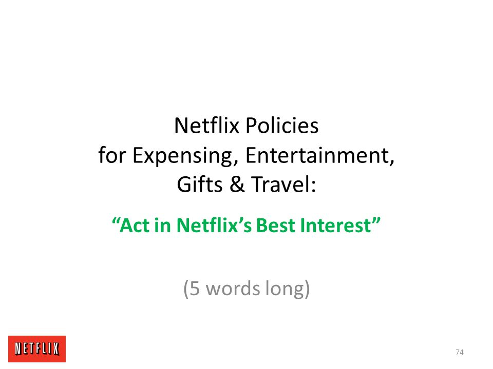 """Netflix Policies for Expensing, Entertainment, Gifts & Travel: """"Act in Netflix's Best Interest"""" (5 words long) 74"""