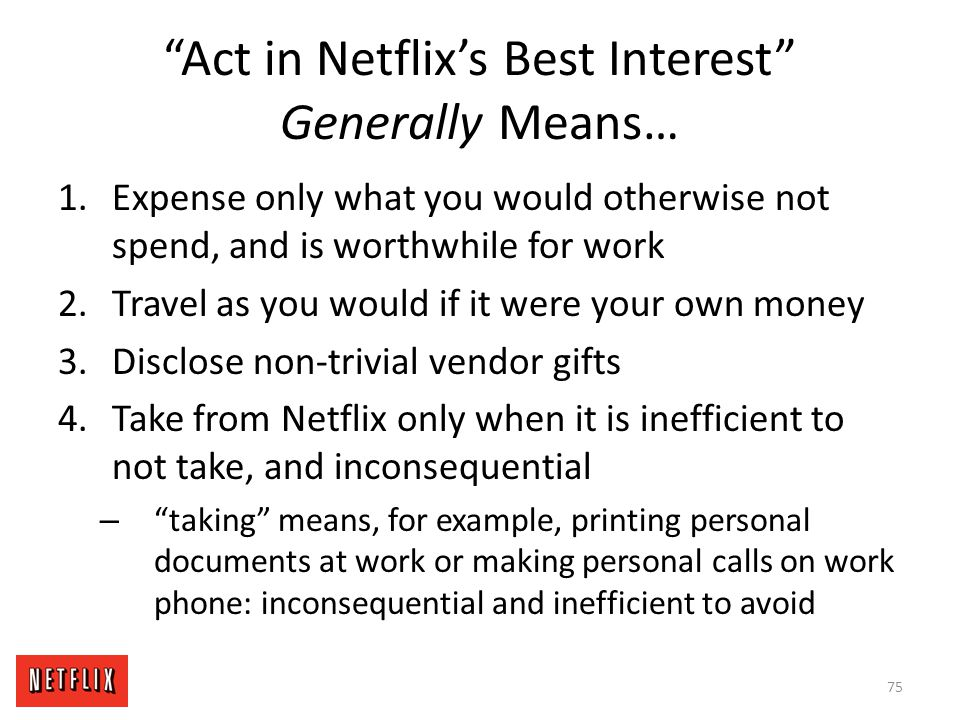 """""""Act in Netflix's Best Interest"""" Generally Means… 1.Expense only what you would otherwise not spend, and is worthwhile for work 2.Travel as you would"""