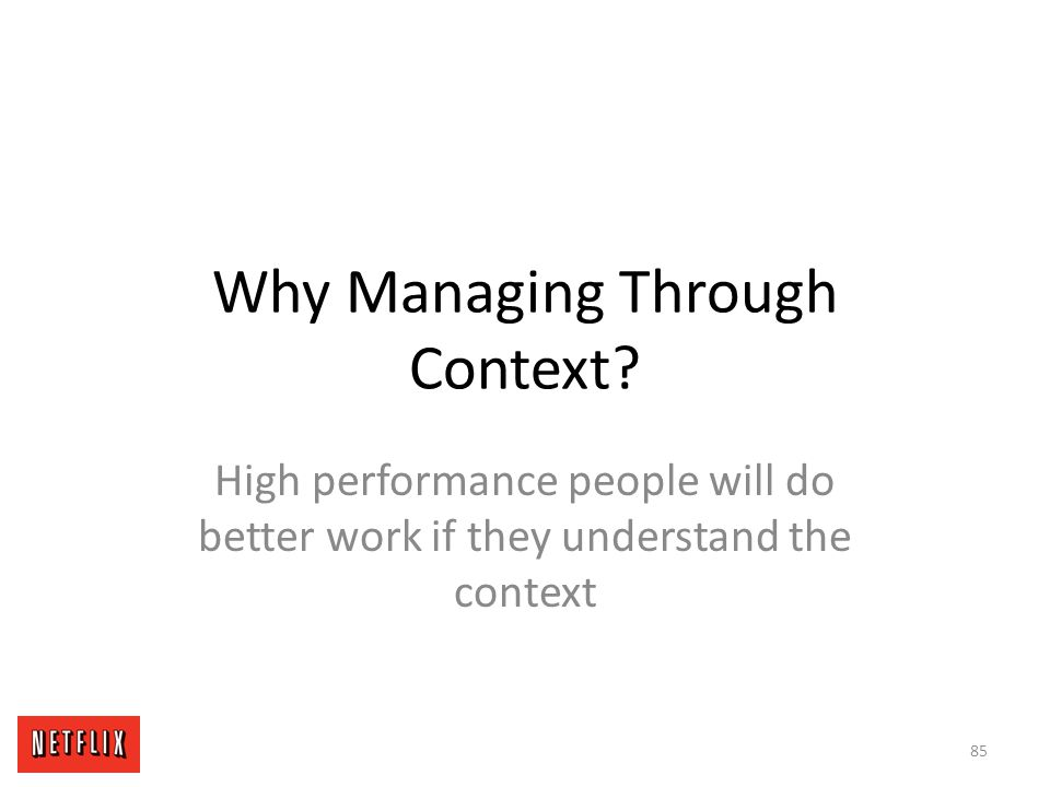 Why Managing Through Context? High performance people will do better work if they understand the context 85