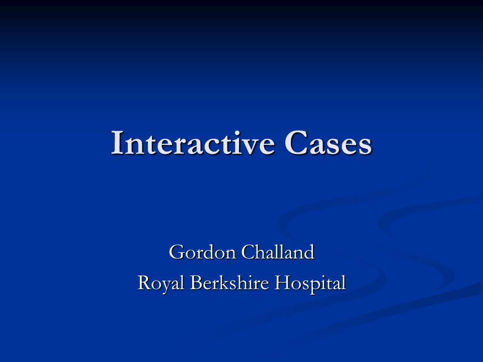 Interactive Cases Gordon Challand Royal Berkshire Hospital