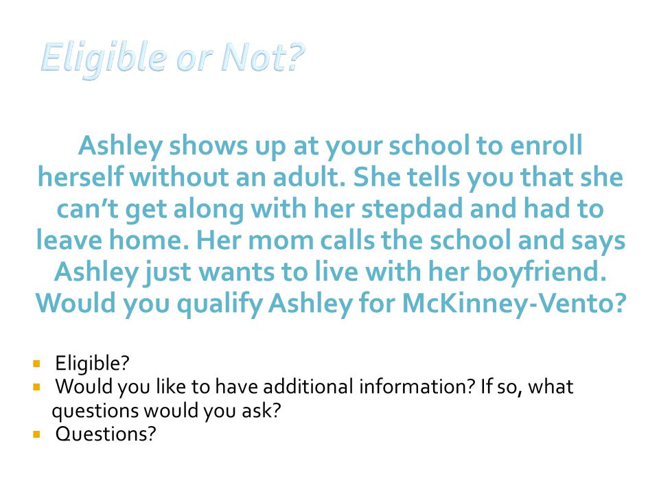 Ashley shows up at your school to enroll herself without an adult.