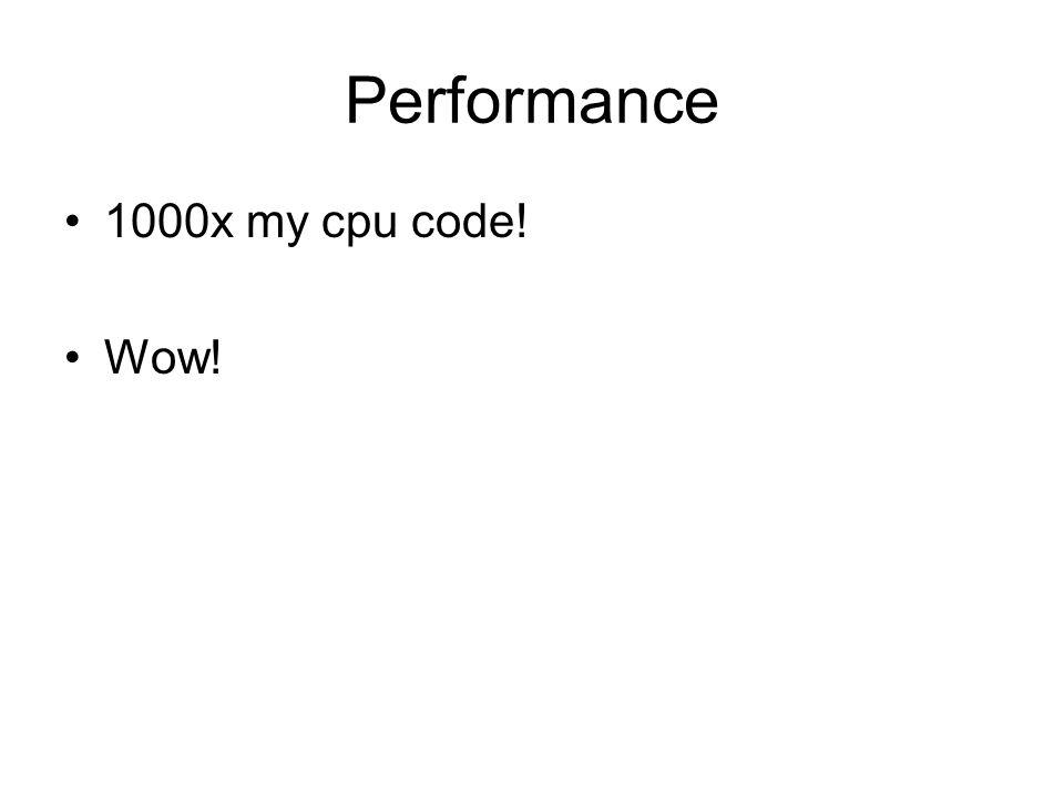 Performance 1000x my cpu code! Wow!