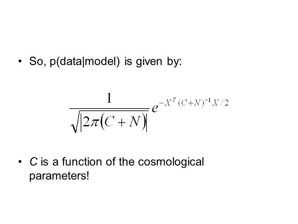 So, p(data|model) is given by: C is a function of the cosmological parameters!