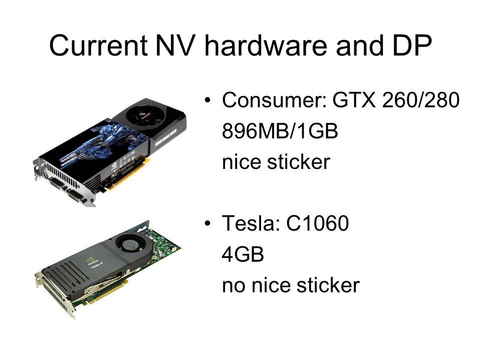 Current NV hardware and DP Consumer: GTX 260/280 896MB/1GB nice sticker Tesla: C1060 4GB no nice sticker