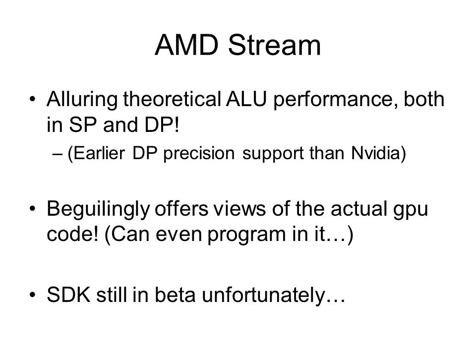 AMD Stream Alluring theoretical ALU performance, both in SP and DP! –(Earlier DP precision support than Nvidia) Beguilingly offers views of the actual