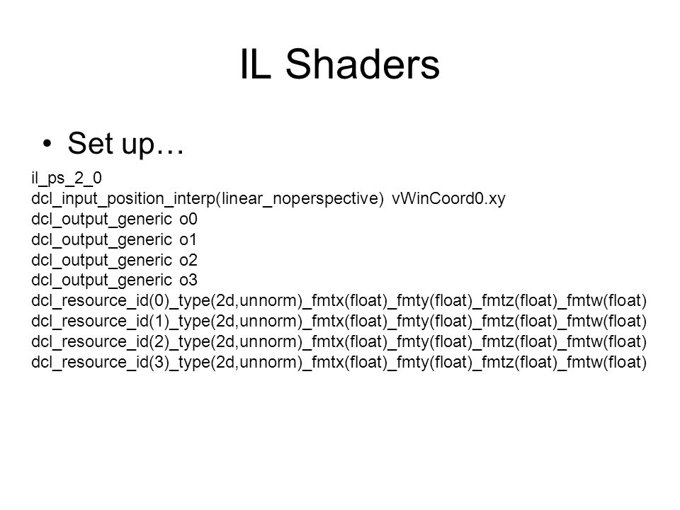 IL Shaders il_ps_2_0 dcl_input_position_interp(linear_noperspective) vWinCoord0.xy dcl_output_generic o0 dcl_output_generic o1 dcl_output_generic o2 d