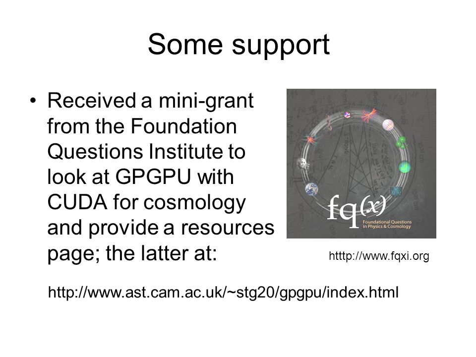 Some support Received a mini-grant from the Foundation Questions Institute to look at GPGPU with CUDA for cosmology and provide a resources page; the