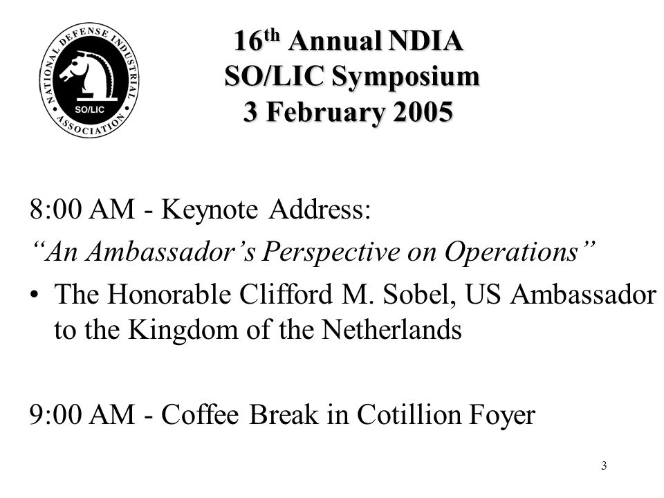 4 16 th Annual NDIA SO/LIC Symposium 3 February 2005 9:30 AM – The Strategic Environment: The US Perspective Moderator: Major General Kenneth R.