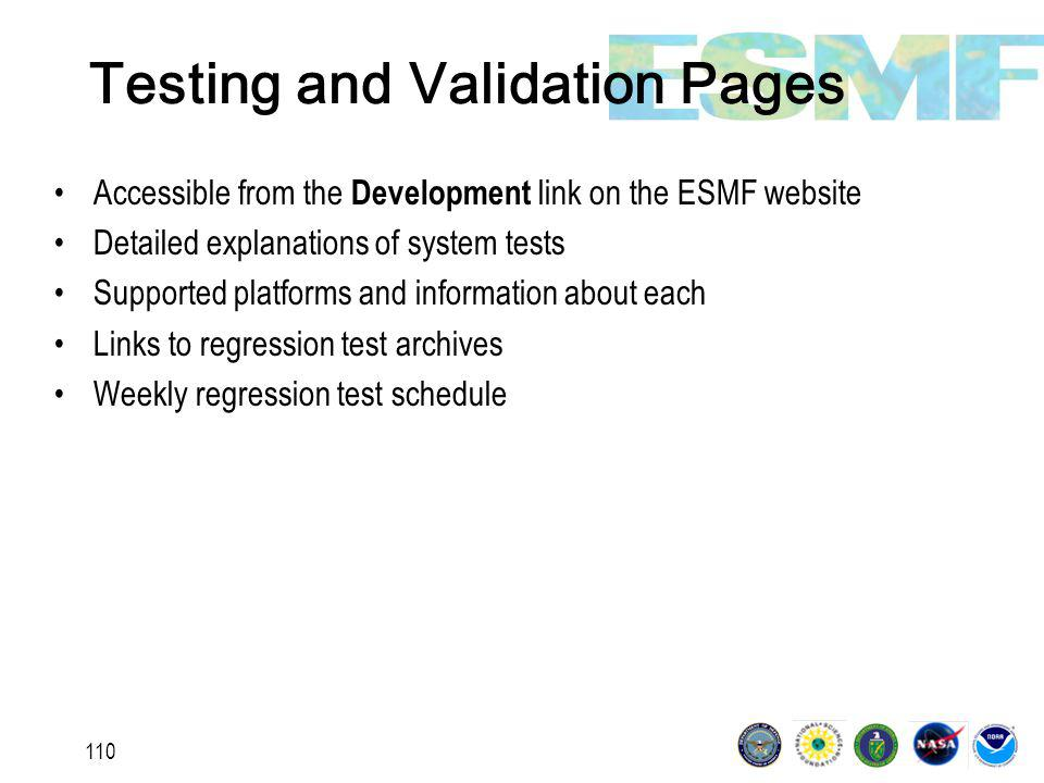 110 Testing and Validation Pages Accessible from the Development link on the ESMF website Detailed explanations of system tests Supported platforms and information about each Links to regression test archives Weekly regression test schedule