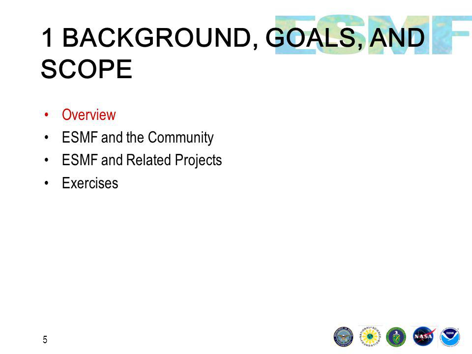 5 1 BACKGROUND, GOALS, AND SCOPE Overview ESMF and the Community ESMF and Related Projects Exercises