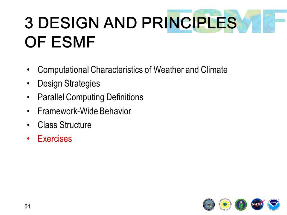 64 3 DESIGN AND PRINCIPLES OF ESMF Computational Characteristics of Weather and Climate Design Strategies Parallel Computing Definitions Framework-Wide Behavior Class Structure Exercises