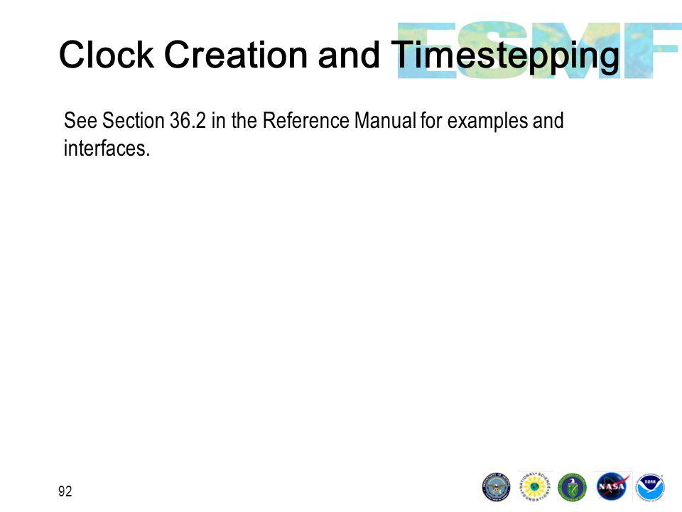 92 Clock Creation and Timestepping See Section 36.2 in the Reference Manual for examples and interfaces.