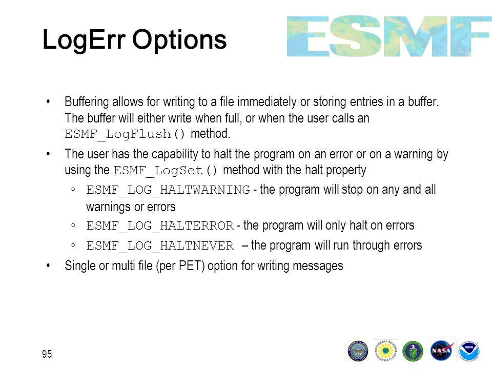 95 LogErr Options Buffering allows for writing to a file immediately or storing entries in a buffer.