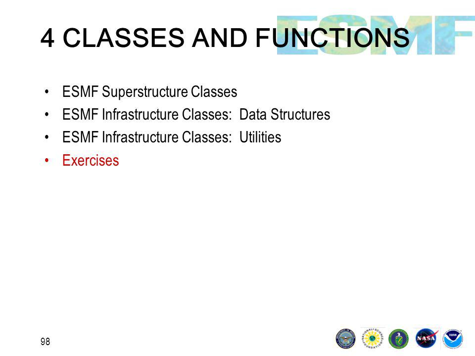 98 4 CLASSES AND FUNCTIONS ESMF Superstructure Classes ESMF Infrastructure Classes: Data Structures ESMF Infrastructure Classes: Utilities Exercises