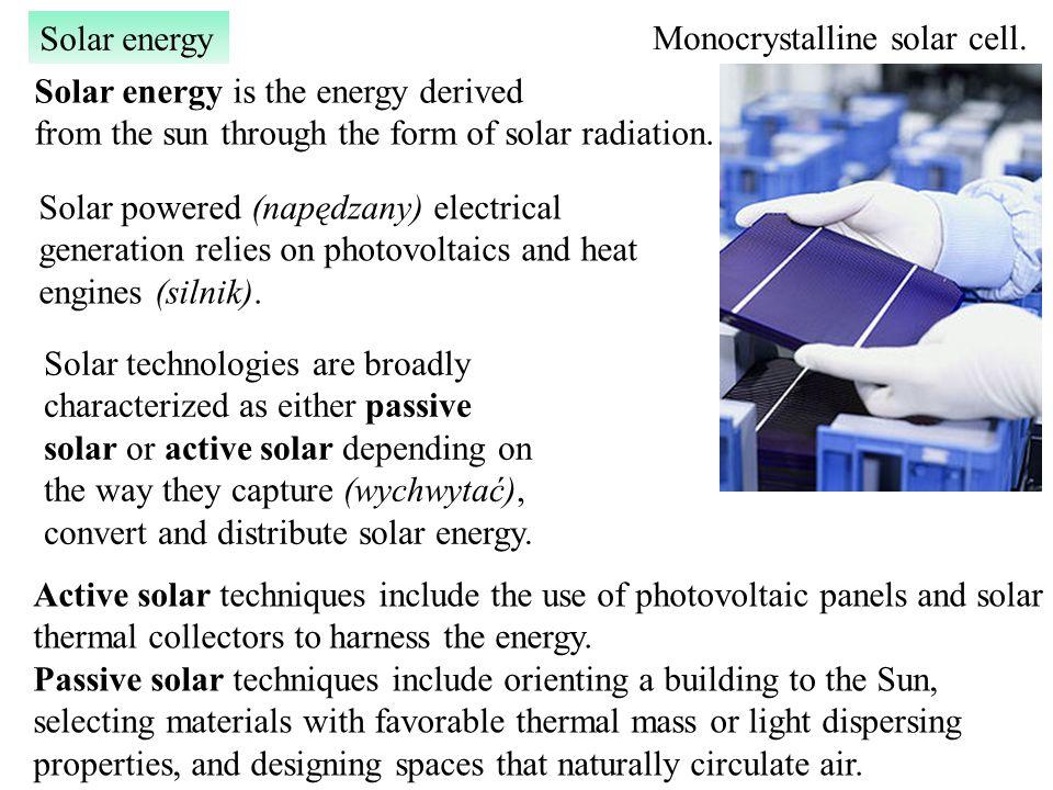 Solar energy Solar energy is the energy derived from the sun through the form of solar radiation.