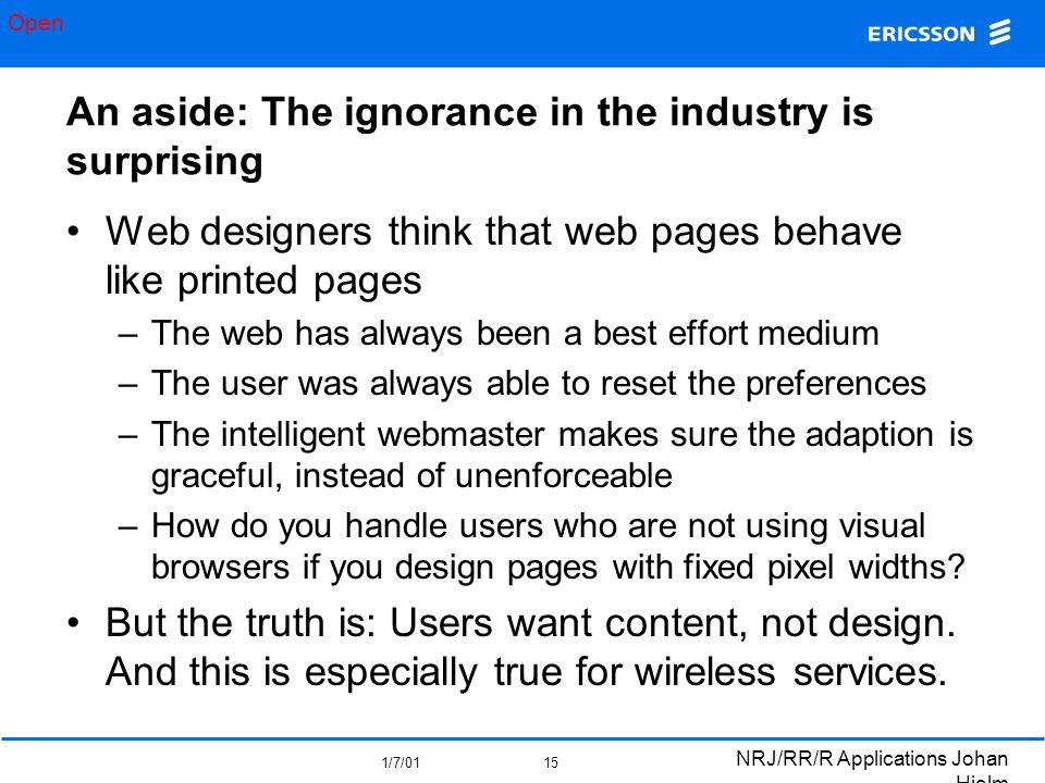 Open 1/7/01 NRJ/RR/R Applications Johan Hjelm 15 An aside: The ignorance in the industry is surprising Web designers think that web pages behave like