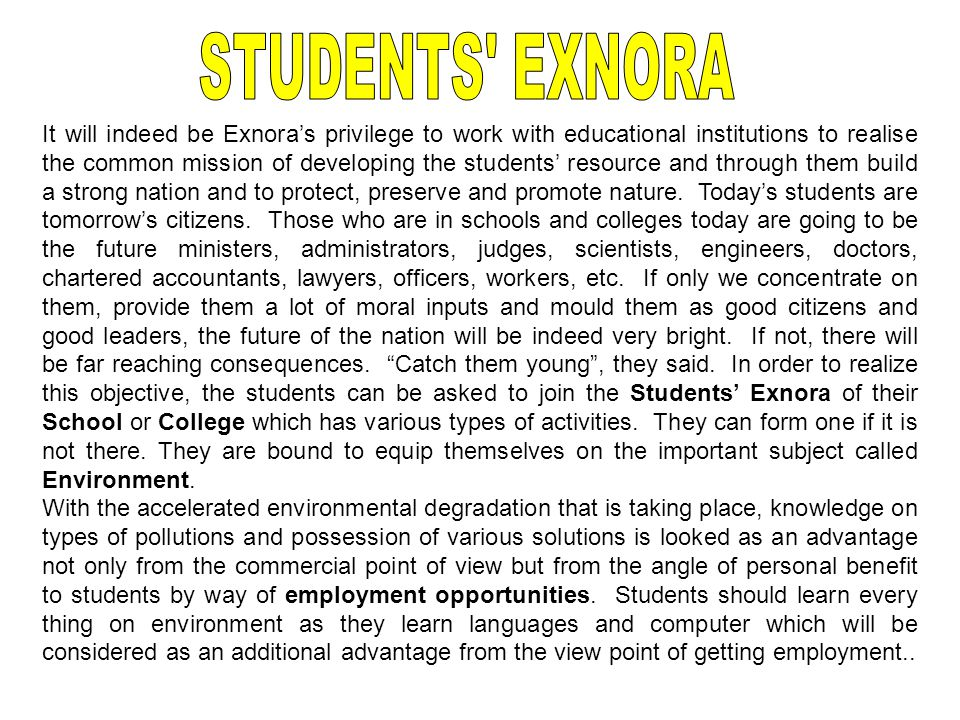 It will indeed be Exnora's privilege to work with educational institutions to realise the common mission of developing the students' resource and through them build a strong nation and to protect, preserve and promote nature.