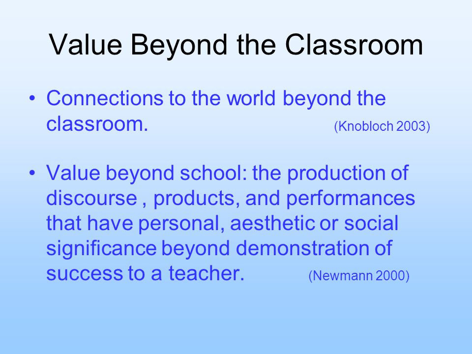 Value Beyond the Classroom Connections to the world beyond the classroom.