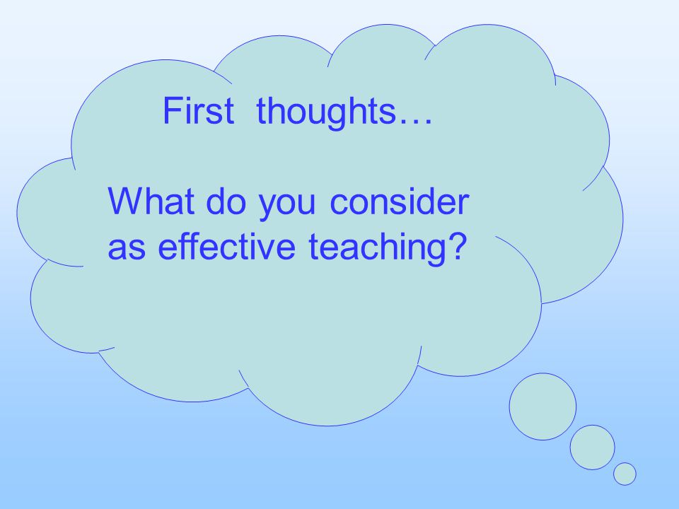 First thoughts… What do you consider as effective teaching