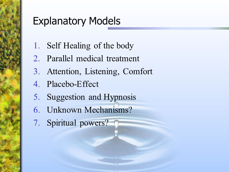 Explanatory Models 1.Self Healing of the body 2.Parallel medical treatment 3.Attention, Listening, Comfort 4.Placebo-Effect 5.Suggestion and Hypnosis