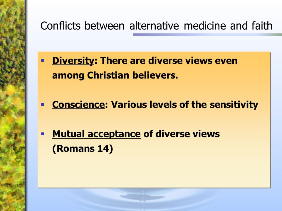  Diversity: There are diverse views even among Christian believers.  Conscience: Various levels of the sensitivity  Mutual acceptance of diverse vi